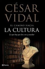 portada_el-camino-hacia-la-cultura-lo-que-hay-que-leer-ver-y-escuchar_cesar-vidal_201505260937.jpg