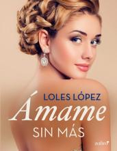 portada_amame-sin-mas_loles-lopez_201505181053.jpg
