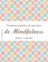 portada_cuaderno-practico-de-ejercicios-para-el-mindfulness_antonio-francisco-rodriguez-esteban_201512281926.jpg
