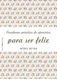 portada_cuaderno-practico-de-ejercicios-para-ser-feliz_antonio-beltran-pueyo_201601121257.jpg