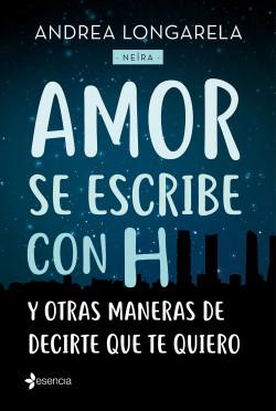 Amor se escribe con H y otras maneras de decirte que te quiero