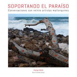 soportando-el-paraiso-conversaciones-con-veinte-artistas-mallorquines_9788497857437.jpg