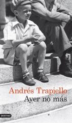 portada_ayer-no-mas_andres-trapiello_201505261220.jpg